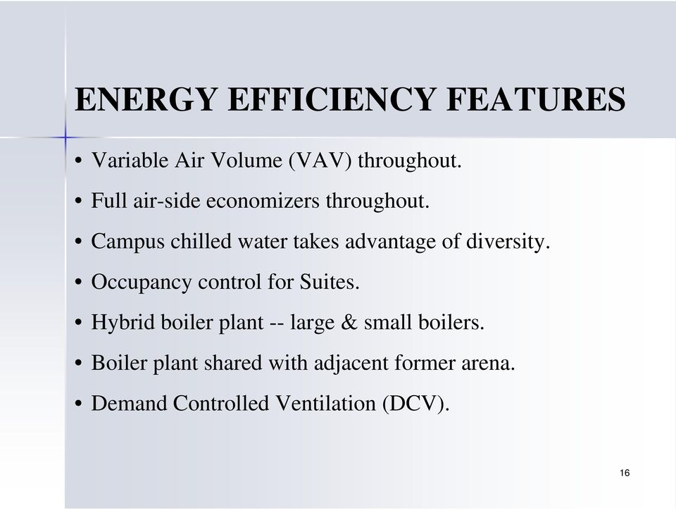 Campus chilled water takes advantage of diversity. Occupancy control for Suites.