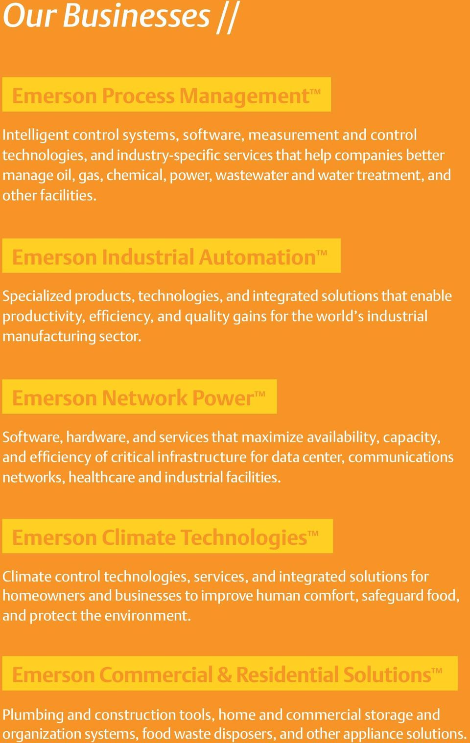 Emerson Industrial Automation Specialized products, technologies, and integrated solutions that enable productivity, efficiency, and quality gains for the world s industrial manufacturing sector.