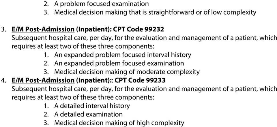 components: 1. An expanded problem focused interval history 2. An expanded problem focused examination 3. Medical decision making of moderate complexity 4.