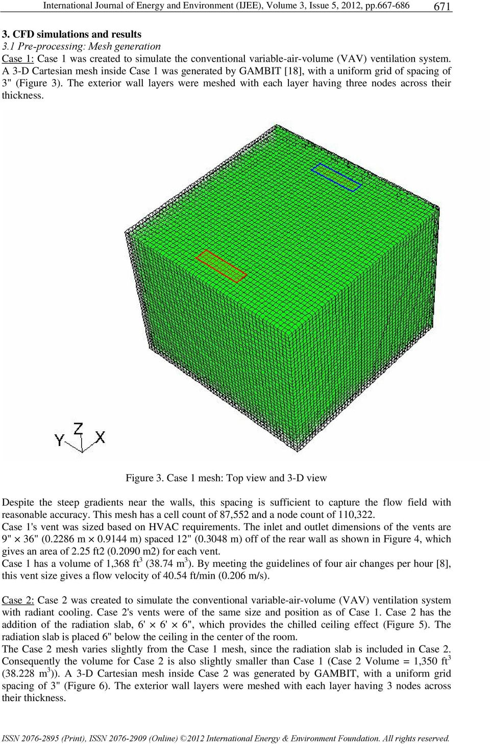 "A 3-D Cartesian mesh inside Case 1 was generated by GAMBIT [18], with a uniform grid of spacing of 3"" (Figure 3)."