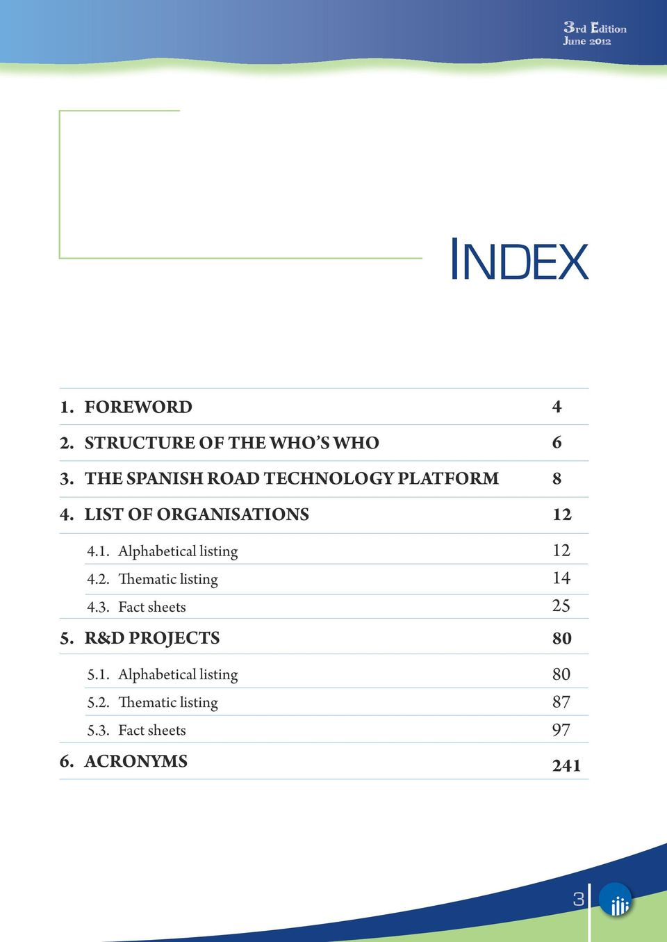 Alphabetical listing 4.2. Thematic listing 4.3. Fact sheets 5. R&D PROJECTS 5.1.