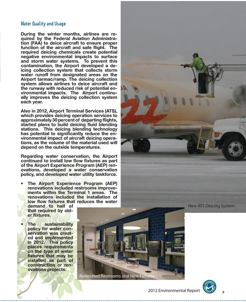 To prevent this contamination, the Airport developed a deicing collection system that collects storm water runoff from designated areas on the Airport tarmac/ramp.