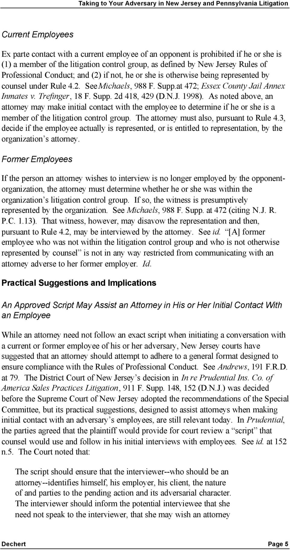 N.J. 1998). As noted above, an attorney may make initial contact with the employee to determine if he or she is a member of the litigation control group. The attorney must also, pursuant to Rule 4.
