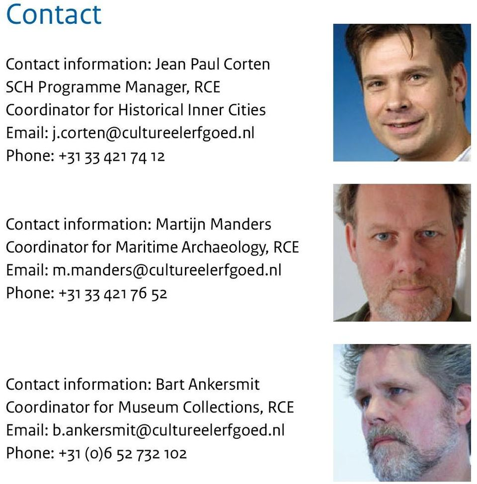 nl Phone: +31 33 421 74 12 Contact information: Martijn Manders Coordinator for Maritime Archaeology, RCE Email: