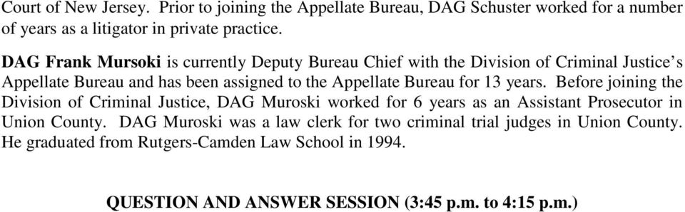 Bureau for 13 years. Before joining the Division of Criminal Justice, DAG Muroski worked for 6 years as an Assistant Prosecutor in Union County.