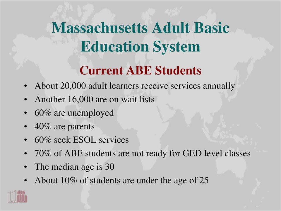 unemployed 40% are parents 60% seek ESOL services 70% of ABE students are not