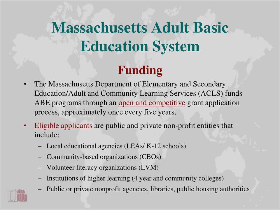 Eligible applicants are public and private non-profit entities that include: Local educational agencies (LEAs/ K-12 schools) Community-based organizations
