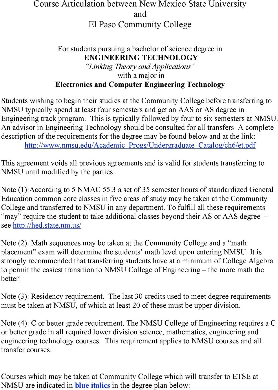 an AAS or AS degree in Engineering track program. This is typically followed by four to six semesters at NMSU.