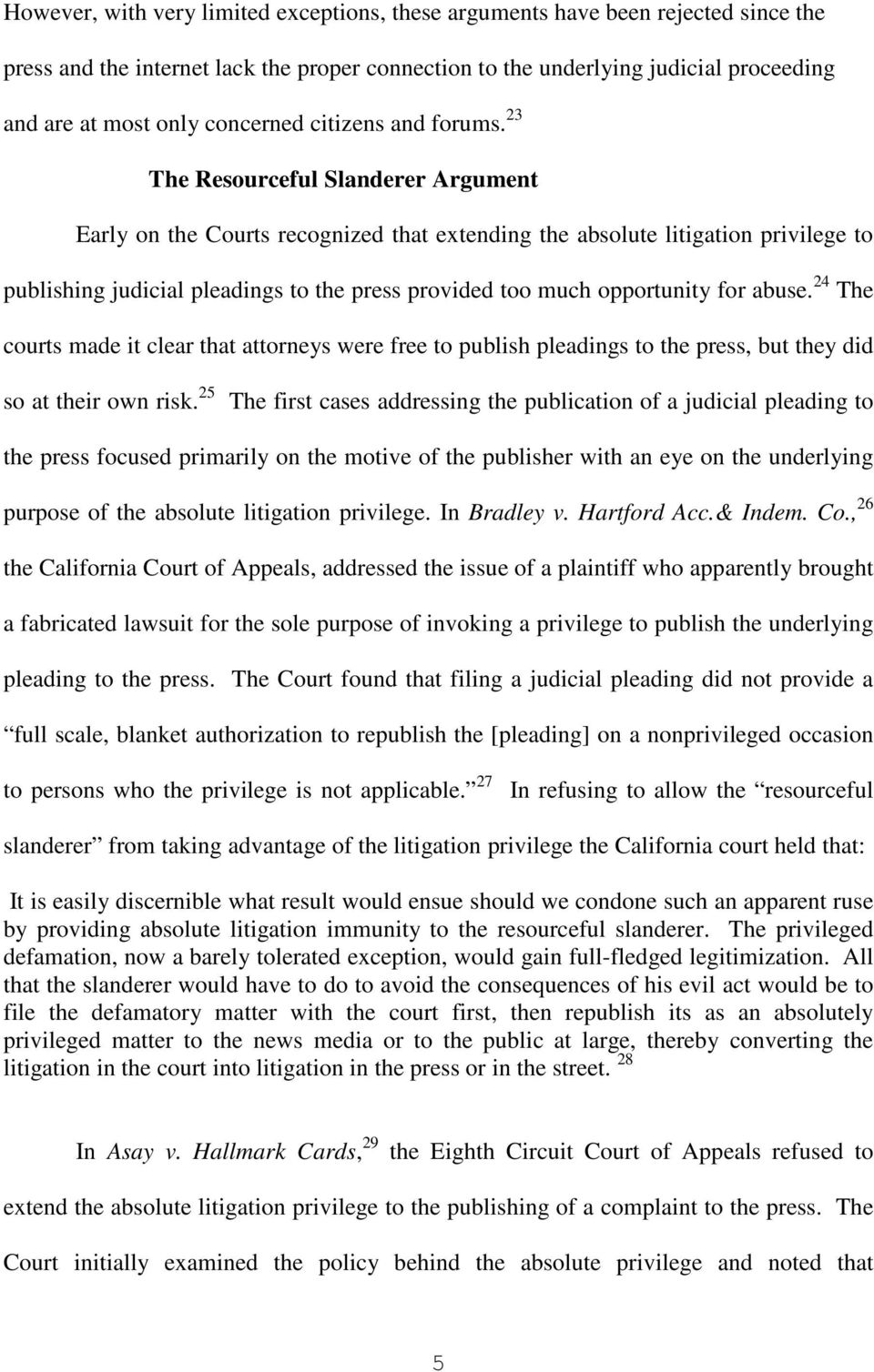 23 The Resourceful Slanderer Argument Early on the Courts recognized that extending the absolute litigation privilege to publishing judicial pleadings to the press provided too much opportunity for