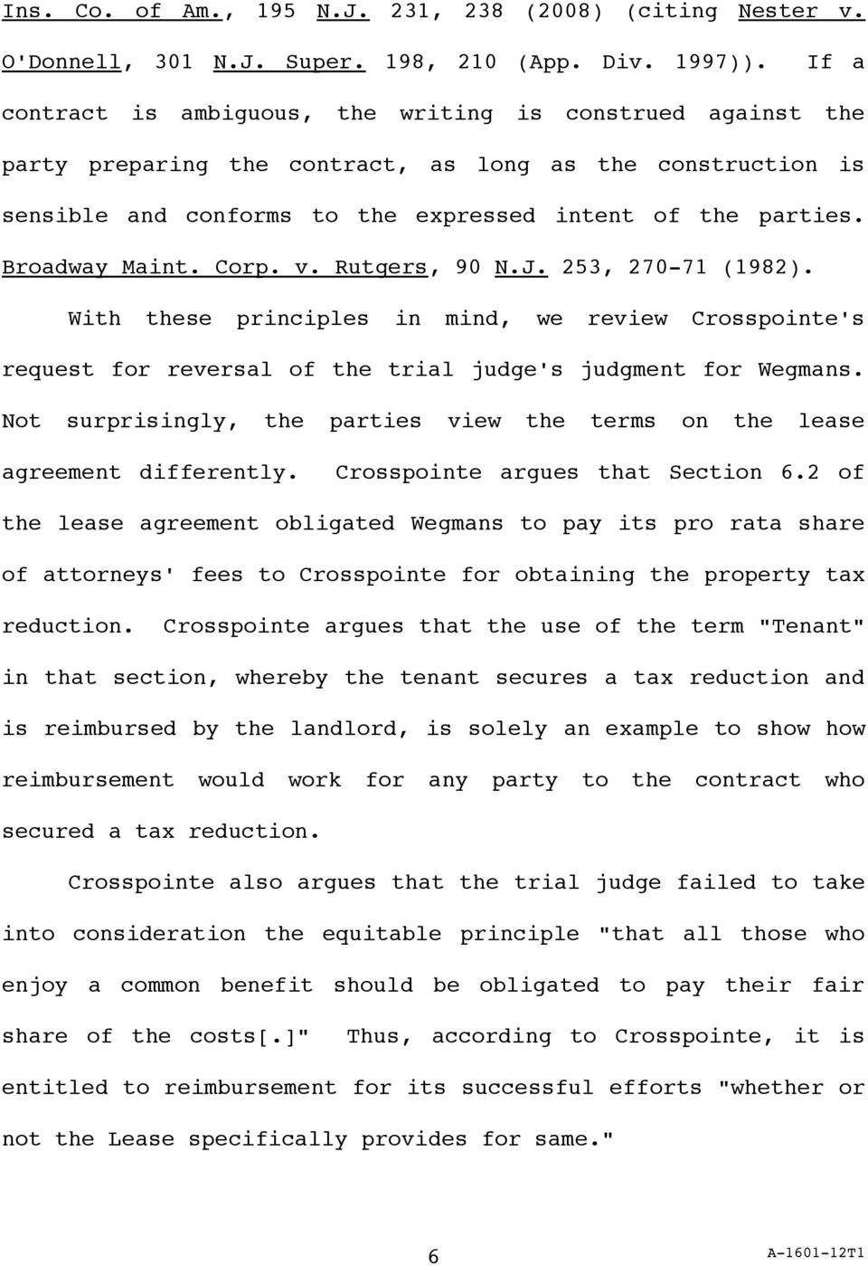 Broadway Maint. Corp. v. Rutgers, 90 N.J. 253, 270-71 (1982). With these principles in mind, we review Crosspointe's request for reversal of the trial judge's judgment for Wegmans.