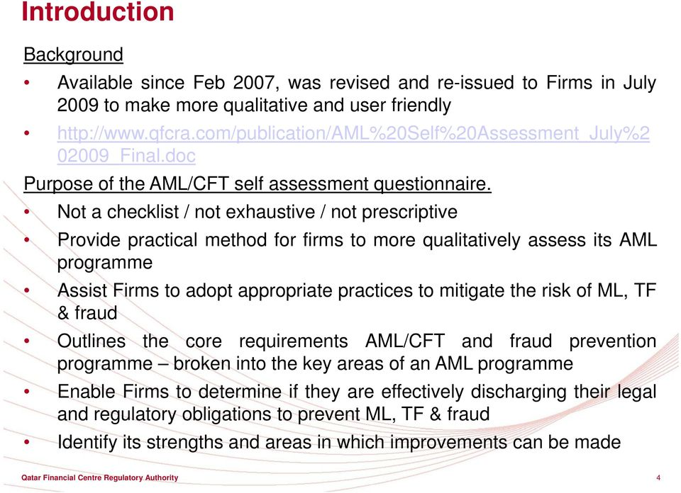 Not a checklist / not exhaustive / not prescriptive Provide practical method for firms to more qualitatively assess its AML programme Assist Firms to adopt appropriate practices to mitigate the risk