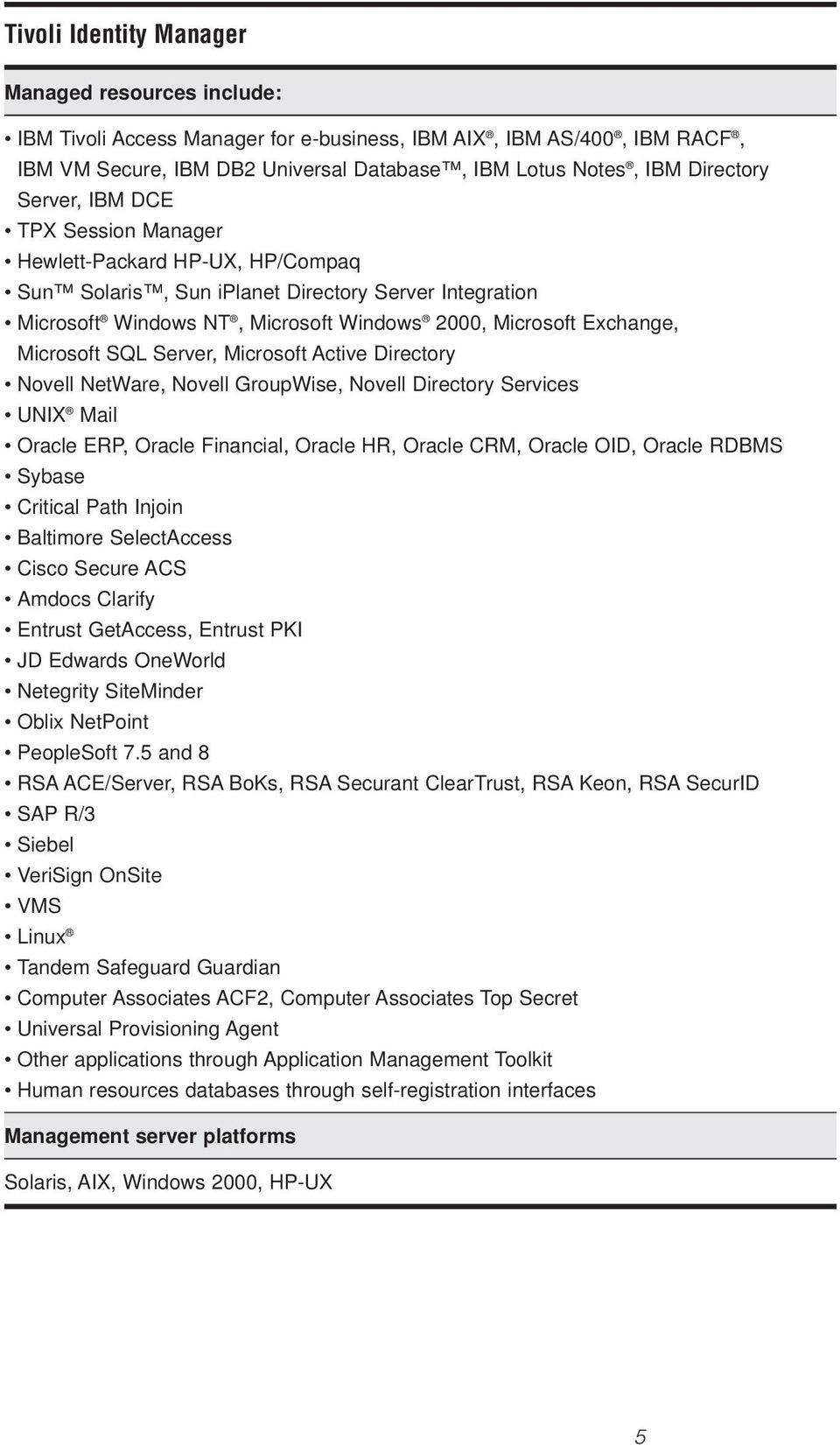 SQL Server, Microsoft Active Directory Novell NetWare, Novell GroupWise, Novell Directory Services UNIX Mail Oracle ERP, Oracle Financial, Oracle HR, Oracle CRM, Oracle OID, Oracle RDBMS Sybase