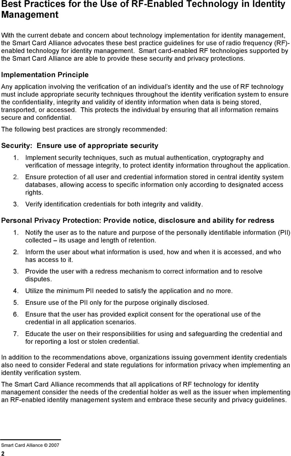 Smart card-enabled RF technologies supported by the Smart Card Alliance are able to provide these security and privacy protections.