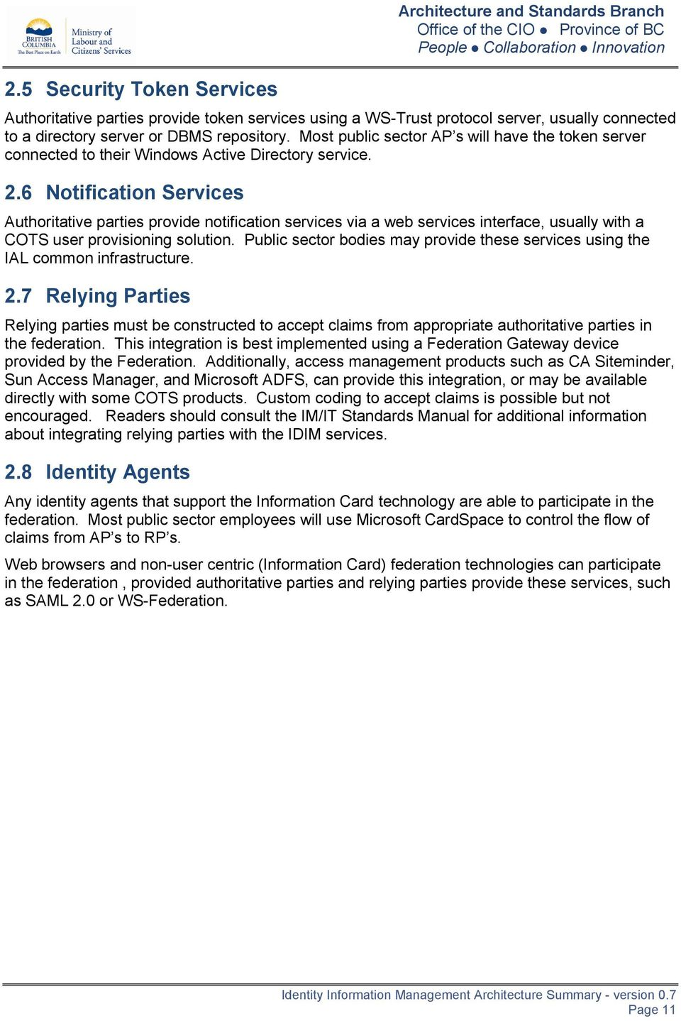 6 Notification Services Authoritative parties provide notification services via a web services interface, usually with a COTS user provisioning solution.