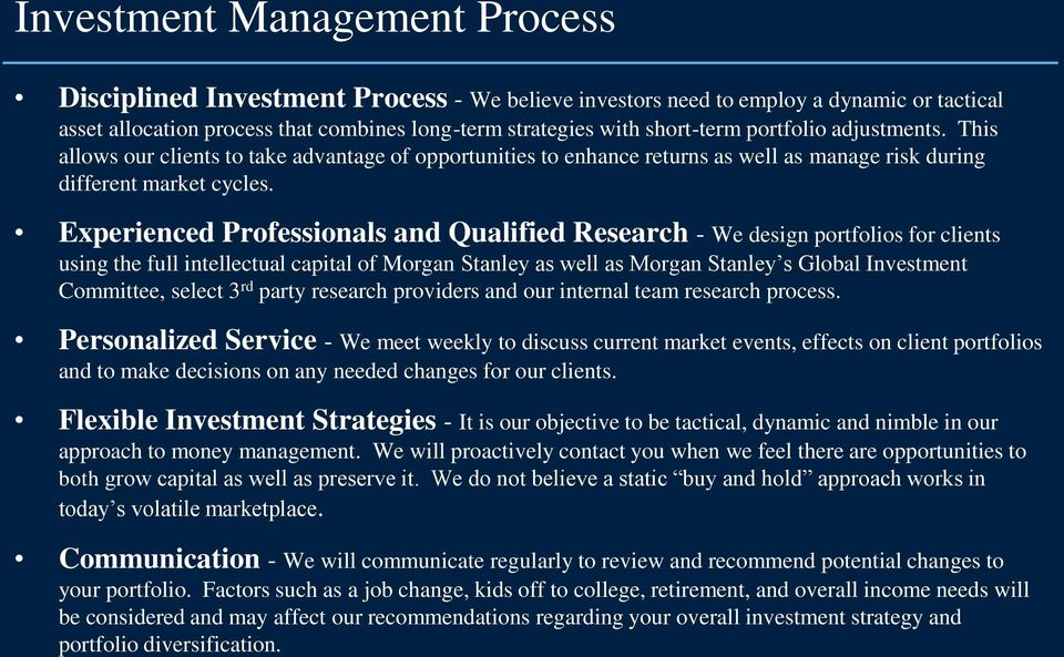 Experienced Professionals and Qualified Research - We design portfolios for clients using the full intellectual capital of Morgan Stanley as well as Morgan Stanley s Global Investment Committee,