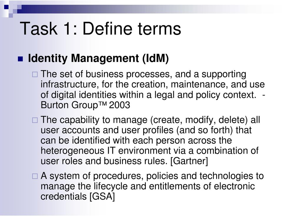 - Burton Group 2003 The capability to manage (create, modify, delete) all user accounts and user profiles (and so forth) that can be identified