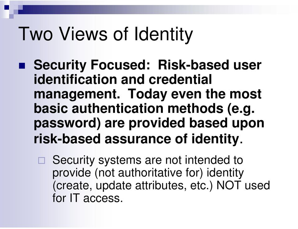 Security systems are not intended to provide (not authoritative for) identity (create,