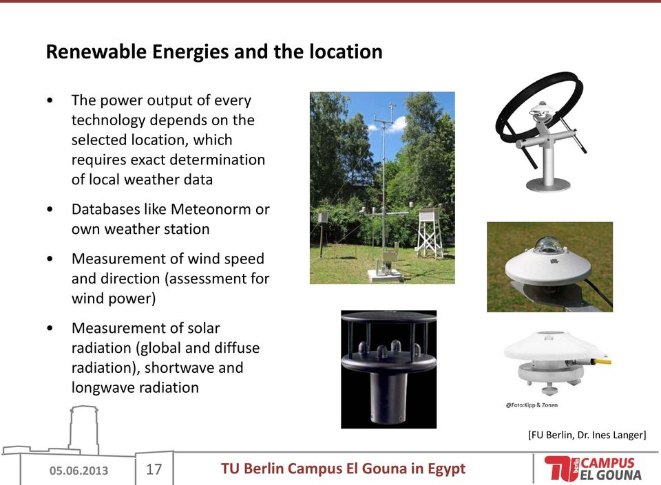 wind speed and direction (assessment for wind power) Measurement of solar radiation (global and diffuse