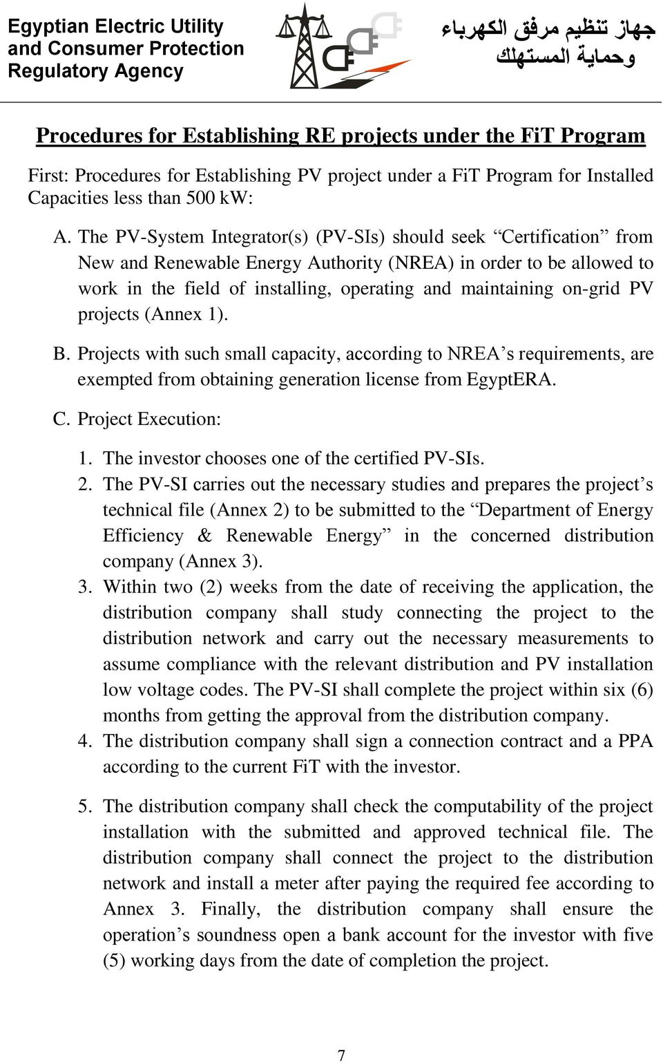 The PV-System Integrator(s) (PV-SIs) should seek Certification from New and Renewable Energy Authority (NREA) in order to be allowed to work in the field of installing, operating and maintaining