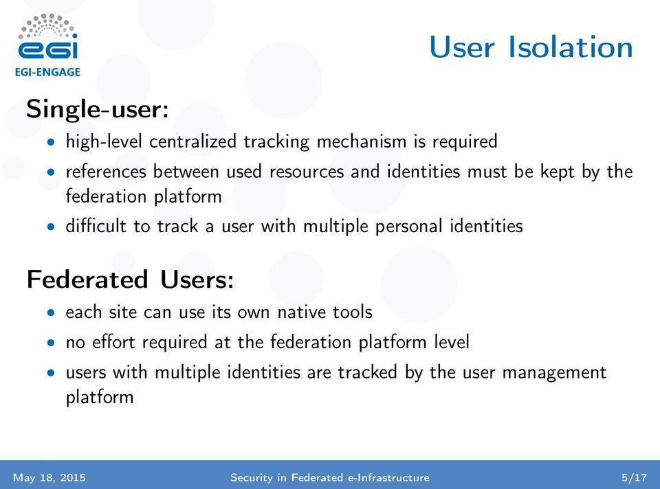 Federated Users: each site can use its own native tools no effort required at the federation platform level users
