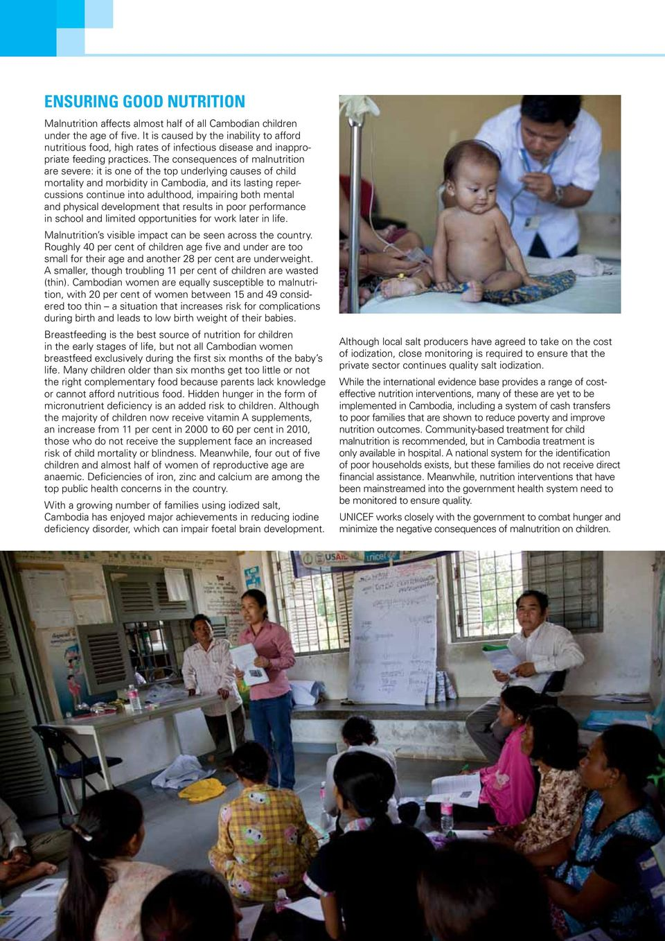 The consequences of malnutrition are severe: it is one of the top underlying causes of child mortality and morbidity in Cambodia, and its lasting repercussions continue into adulthood, impairing both