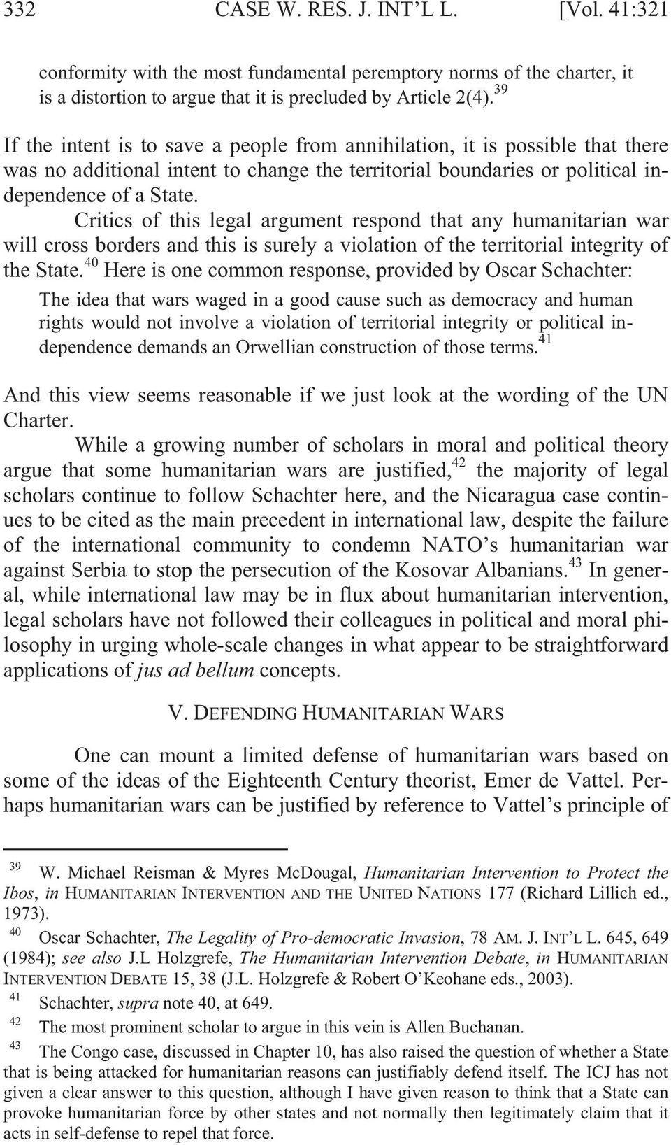 Critics of this legal argument respond that any humanitarian war will cross borders and this is surely a violation of the territorial integrity of the State.