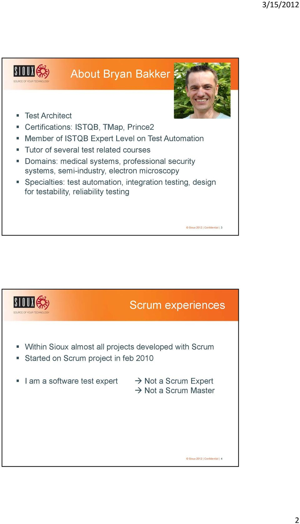 integration testing, design for testability, reliability testing Sioux 2012 Confidential 3 Scrum experiences Within Sioux almost all projects