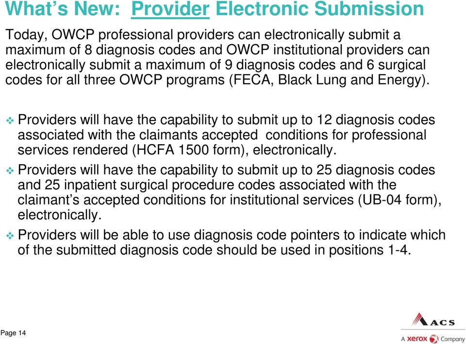 Providers will have the capability to submit up to 12 diagnosis codes associated with the claimants accepted conditions for professional services rendered (HCFA 1500 form), electronically.