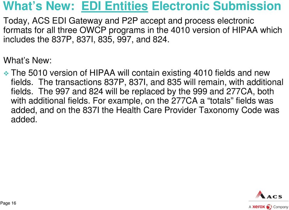 What s New: The 5010 version of HIPAA will contain existing 4010 fields and new fields.