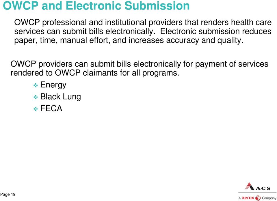Electronic submission reduces paper, time, manual effort, and increases accuracy and quality.
