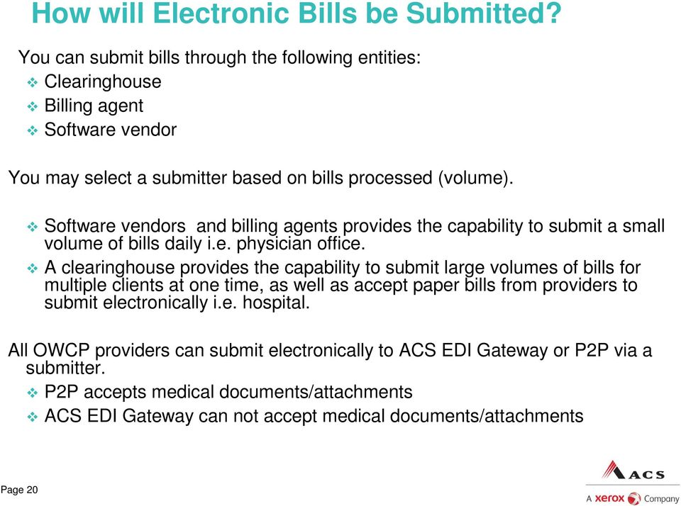 Software vendors and billing agents provides the capability to submit a small volume of bills daily i.e. physician office.