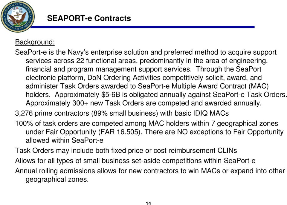 Through the SeaPort electronic platform, DoN Ordering Activities competitively solicit, award, and administer Task Orders awarded to SeaPort-e Multiple Award Contract (MAC) holders.