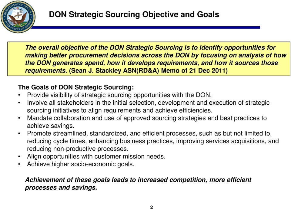 Stackley ASN(RD&A) Memo of 21 Dec 2011) The Goals of DON Strategic Sourcing: Provide visibility of strategic sourcing opportunities with the DON.