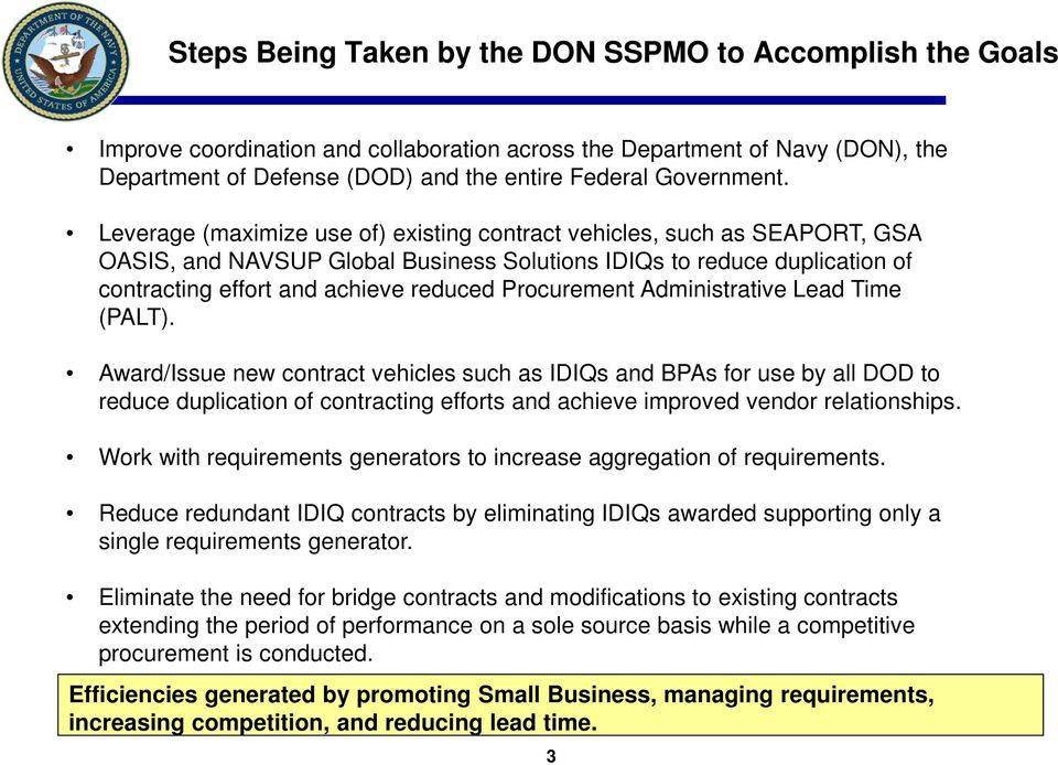 Leverage (maximize use of) existing contract vehicles, such as SEAPORT, GSA OASIS, and NAVSUP Global Business Solutions IDIQs to reduce duplication of contracting effort and achieve reduced