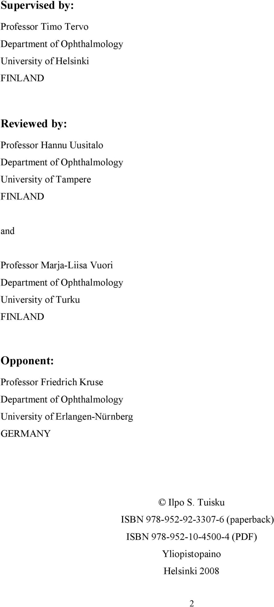 Ophthalmology University of Turku FINLAND Opponent: Professor Friedrich Kruse Department of Ophthalmology University of