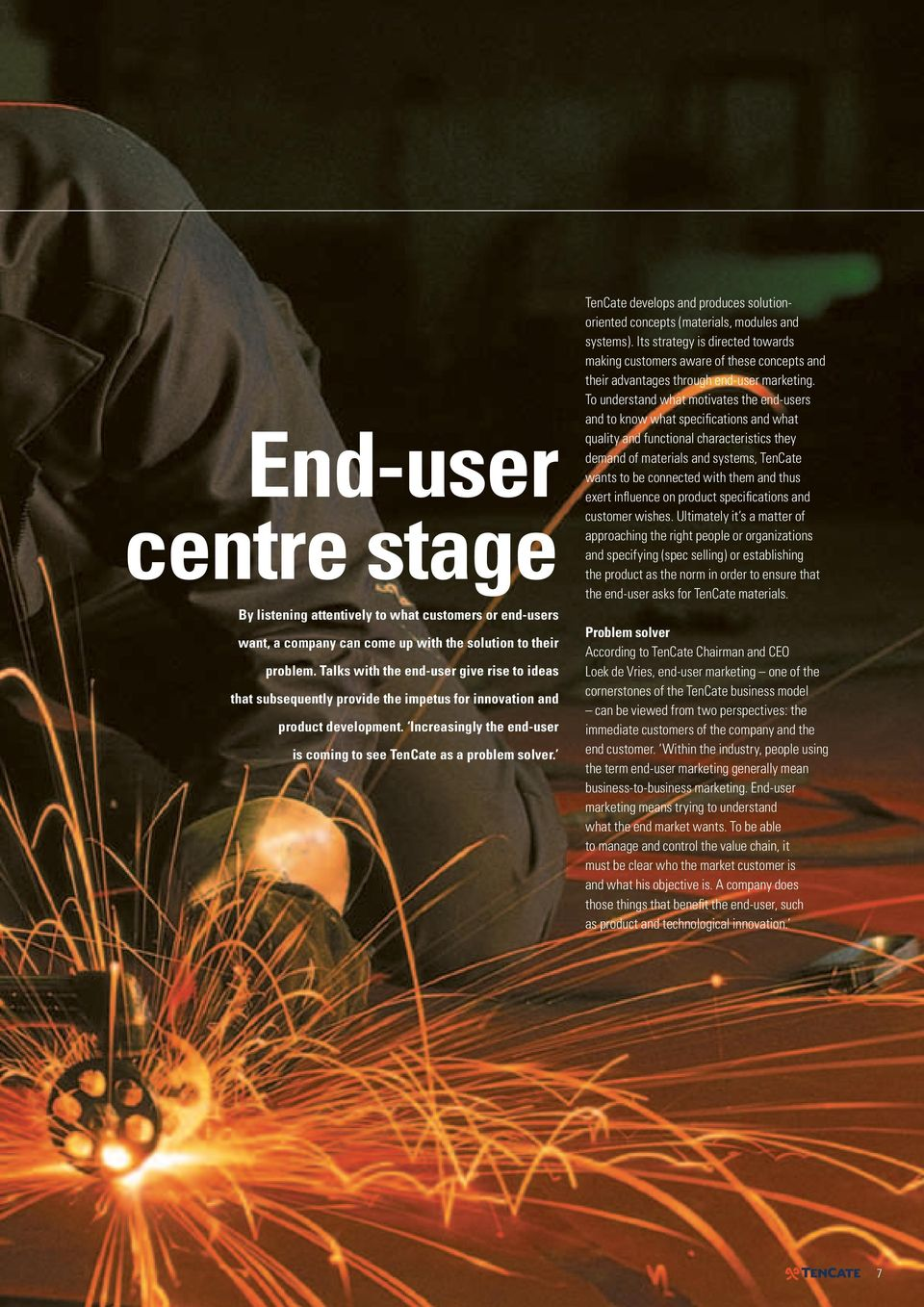 TenCate develops and produces solutionoriented concepts (materials, modules and systems).