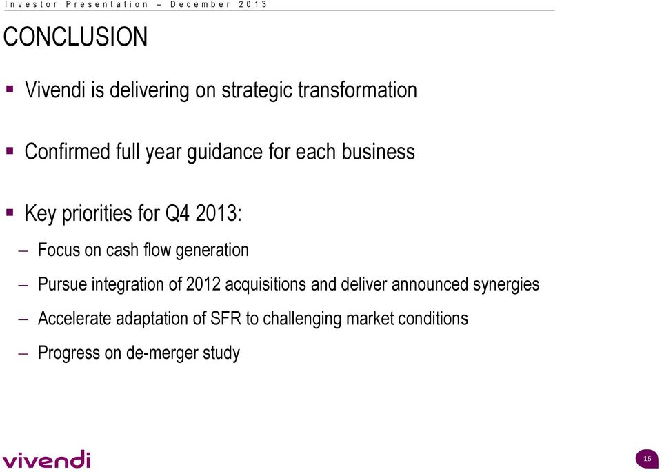 generation Pursue integration of 2012 acquisitions and deliver announced synergies