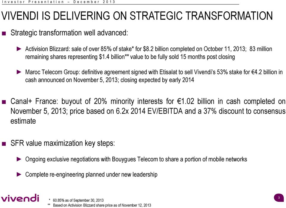 4 billion** value to be fully sold 15 months post closing Maroc Telecom Group: definitive agreement signed with Etisalat to sell Vivendi s 53% stake for 4.
