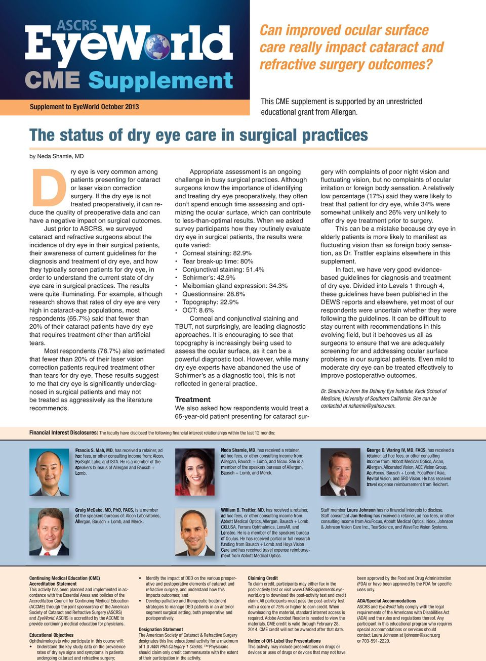 Dry eye is very common among patients presenting for cataract or laser vision correction surgery.