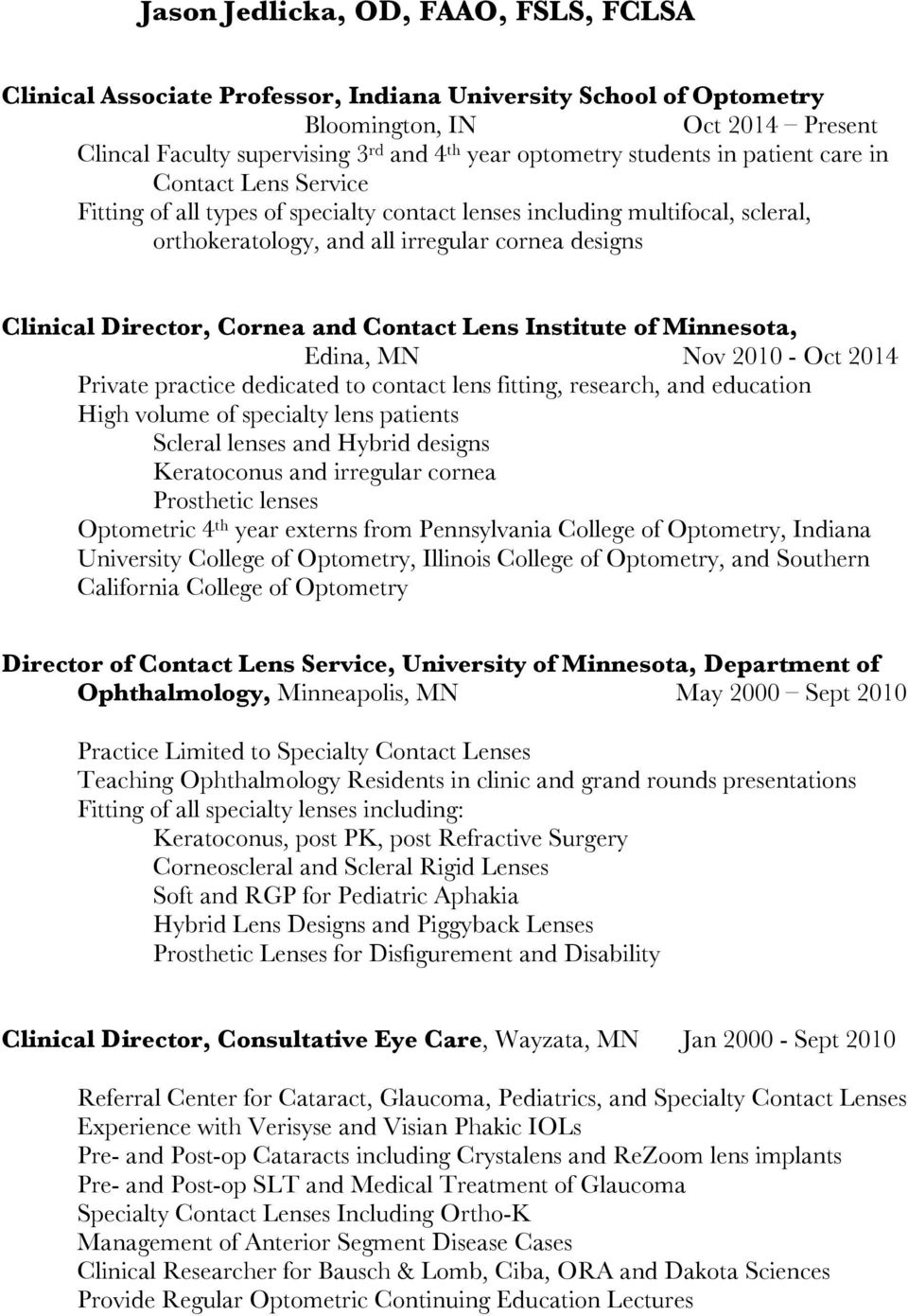 Cornea and Contact Lens Institute of Minnesota, Edina, MN Nov 2010 - Oct 2014 Private practice dedicated to contact lens fitting, research, and education High volume of specialty lens patients
