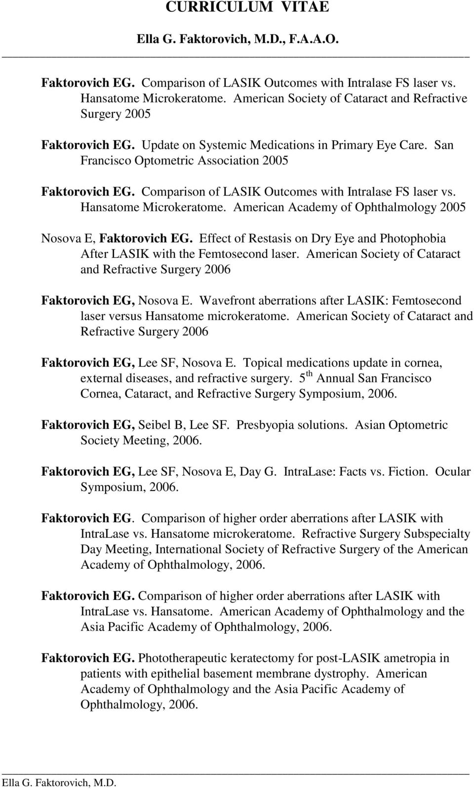 American Academy of Ophthalmology 2005 Nosova E, Faktorovich EG. Effect of Restasis on Dry Eye and Photophobia After LASIK with the Femtosecond laser.