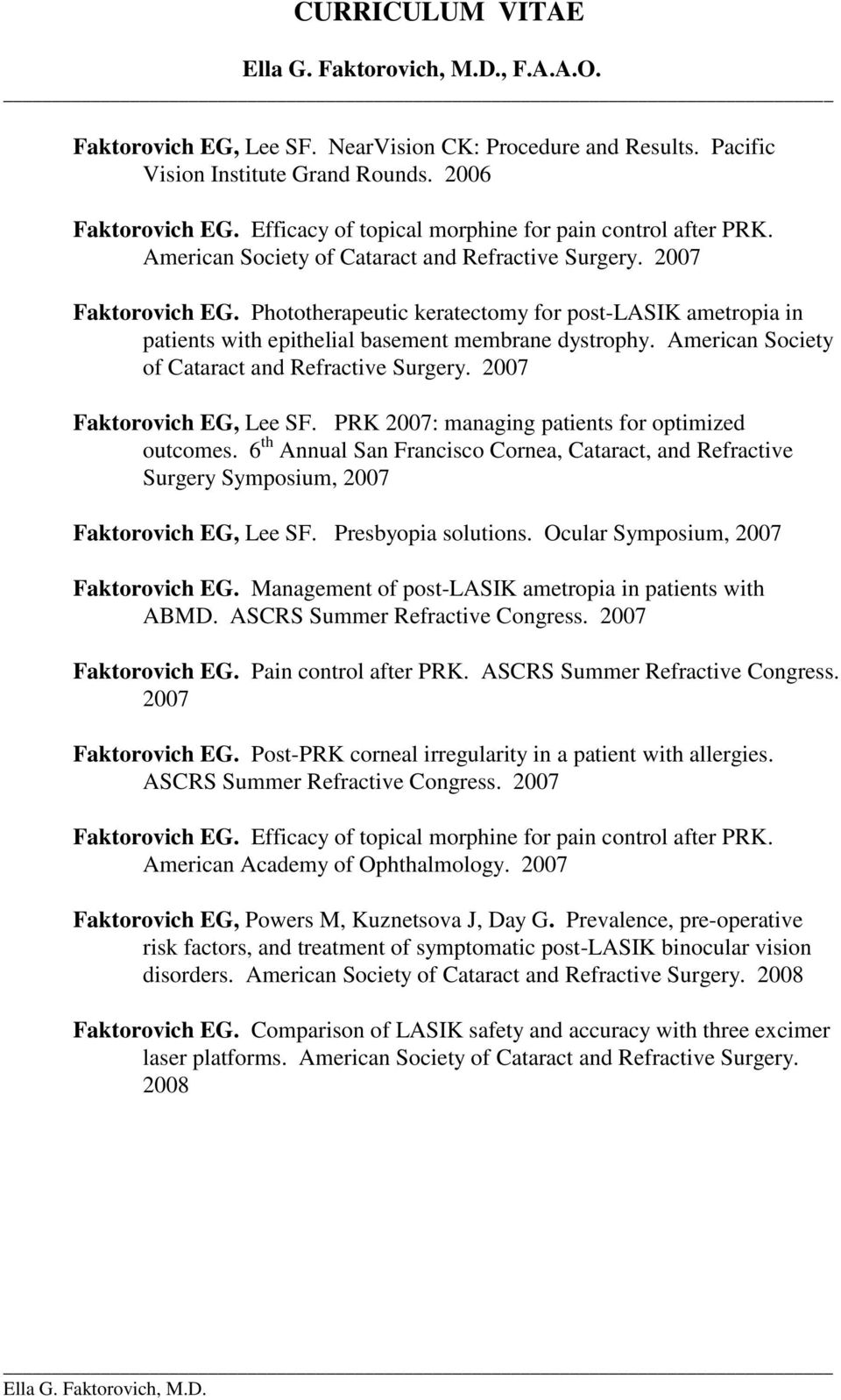 American Society of Cataract and Refractive Surgery. 2007 Faktorovich EG, Lee SF. PRK 2007: managing patients for optimized outcomes.