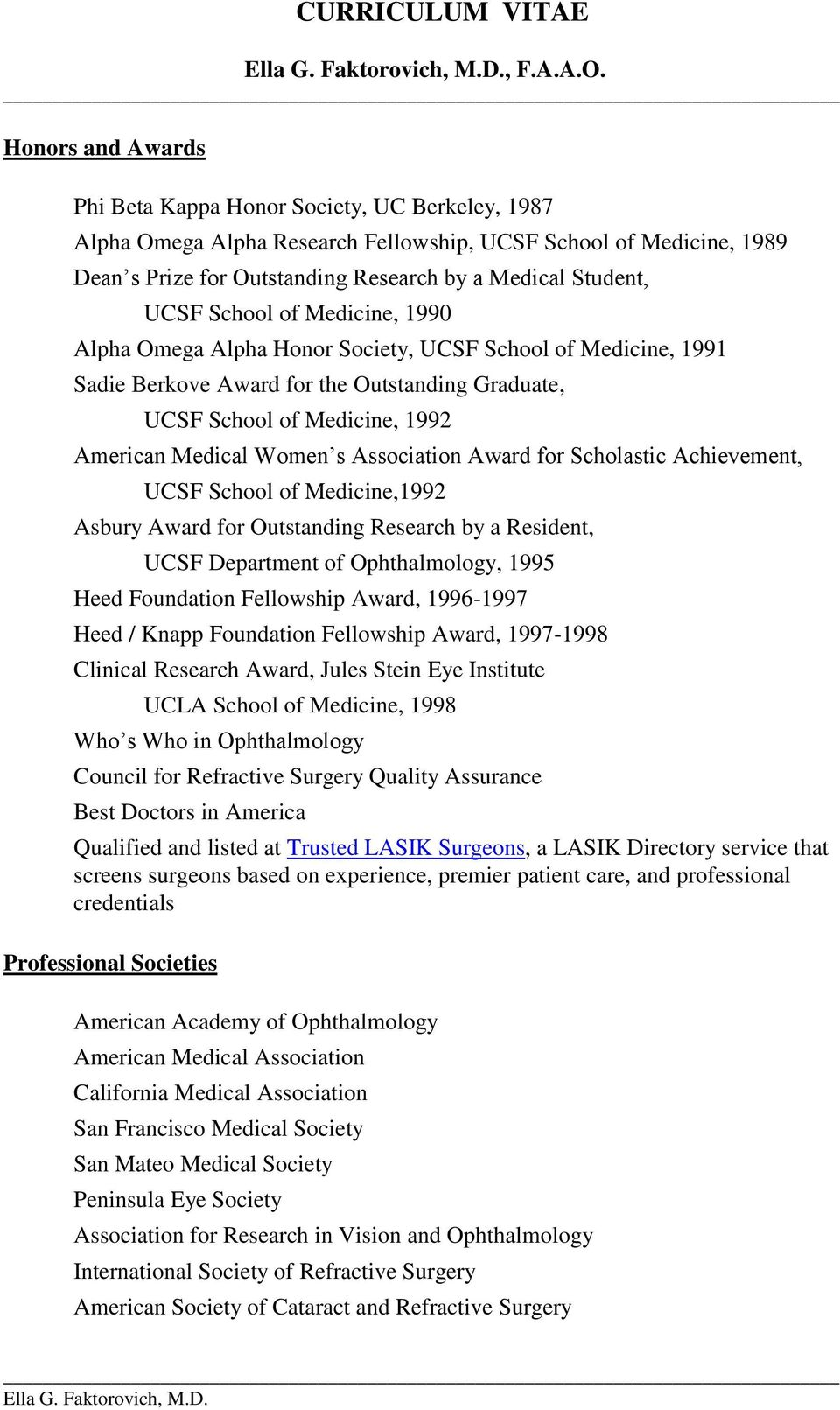 School of Medicine, 1990 Alpha Omega Alpha Honor Society, UCSF School of Medicine, 1991 Sadie Berkove Award for the Outstanding Graduate, UCSF School of Medicine, 1992 American Medical Women s