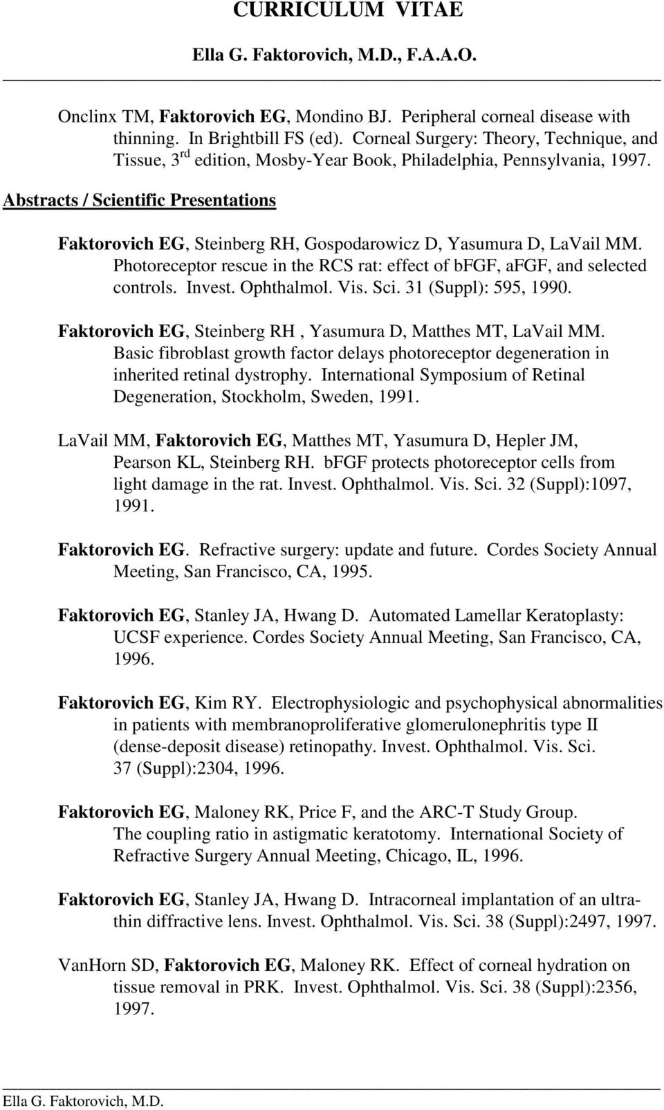Abstracts / Scientific Presentations Faktorovich EG, Steinberg RH, Gospodarowicz D, Yasumura D, LaVail MM. Photoreceptor rescue in the RCS rat: effect of bfgf, afgf, and selected controls. Invest.