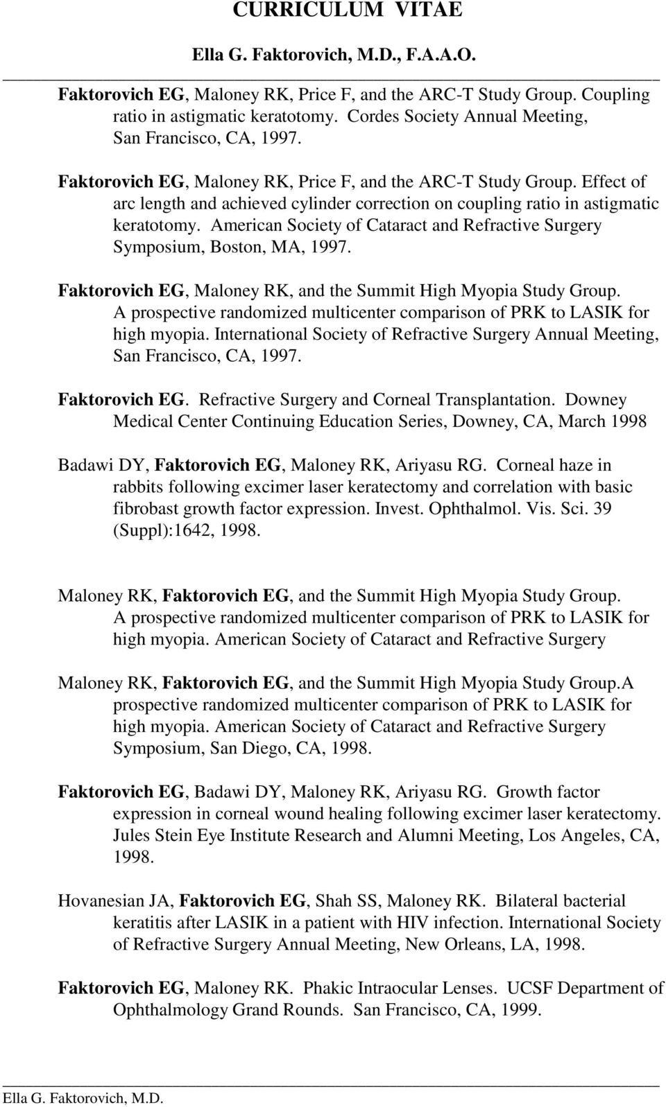 American Society of Cataract and Refractive Surgery Symposium, Boston, MA, 1997. Faktorovich EG, Maloney RK, and the Summit High Myopia Study Group.
