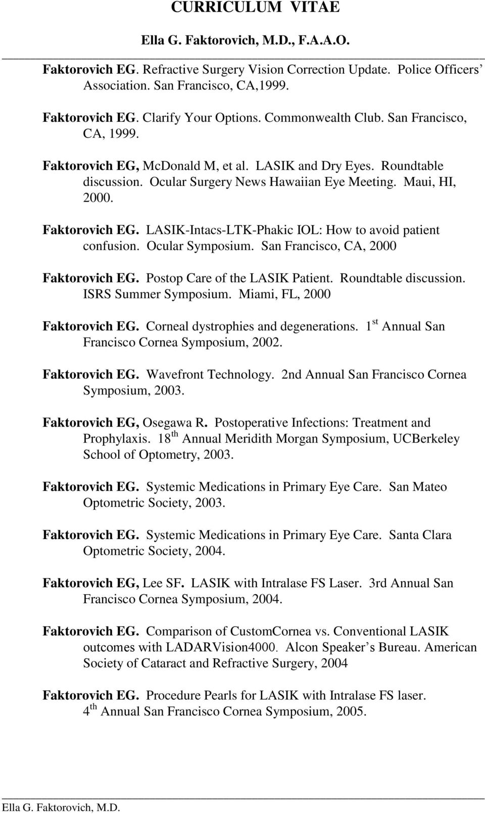 Ocular Symposium. San Francisco, CA, 2000 Faktorovich EG. Postop Care of the LASIK Patient. Roundtable discussion. ISRS Summer Symposium. Miami, FL, 2000 Faktorovich EG.