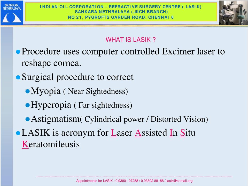 Surgical procedure to correct Myopia ( Near Sightedness) Hyperopia (