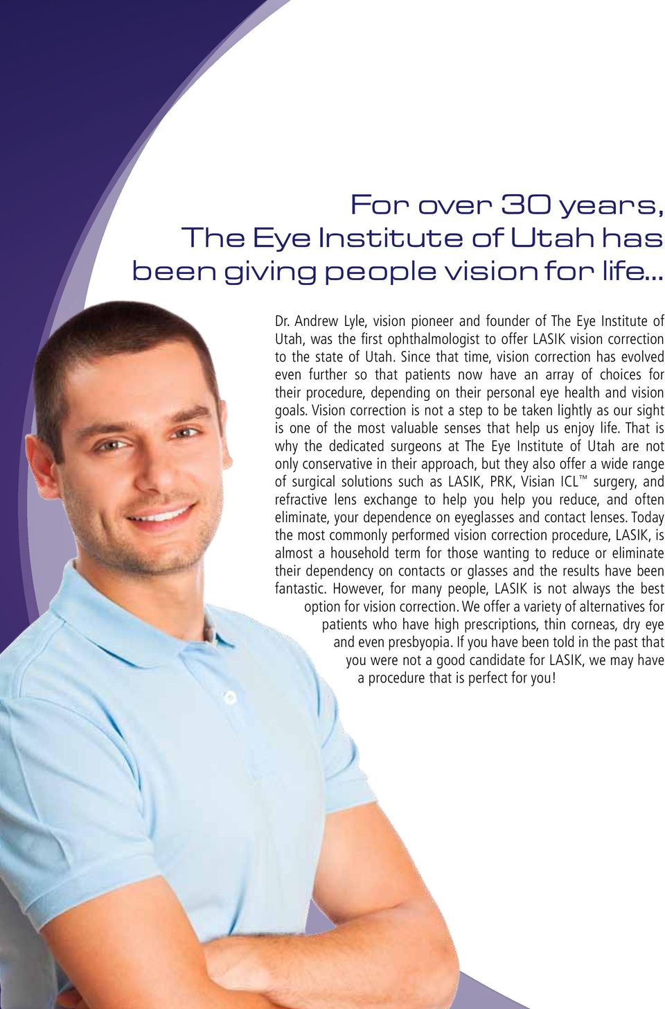 Since that time, vision correction has evolved even further so that patients now have an array of choices for their procedure, depending on their personal eye health and vision goals.