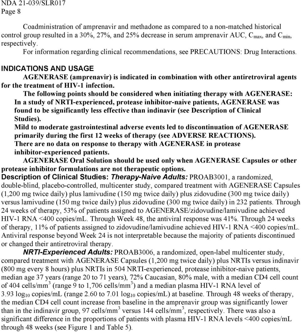 INDICATIONS AND USAGE AGENERASE (amprenavir) is indicated in combination with other antiretroviral agents for the treatment of HIV-1 infection.