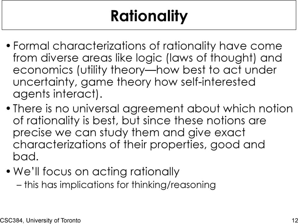 There is no universal agreement about which notion of rationality is best, but since these notions are precise we can study them and